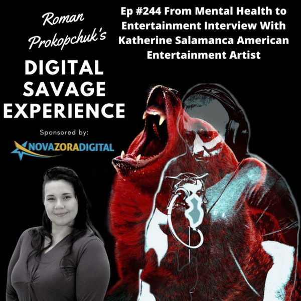 Ep #244 From Mental Health to Entertainment Interview With Katherine Salamanca American Entertainment Artist