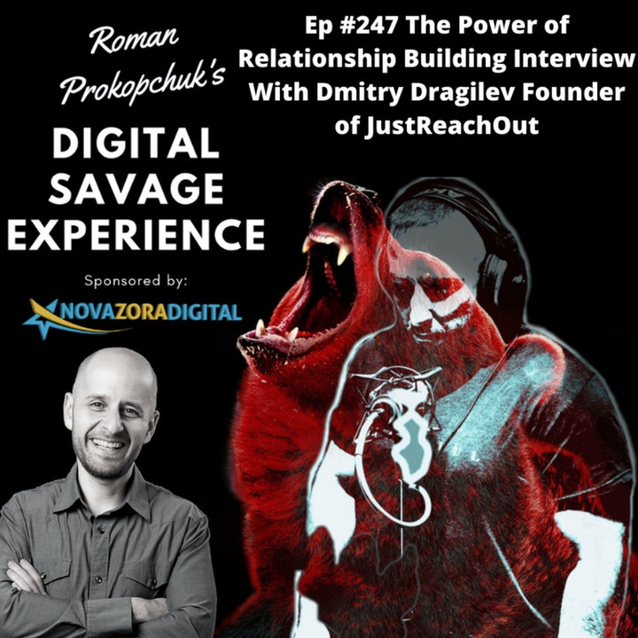 Ep #247 The Power of Relationship Building Interview With Dmitry Dragilev Founder of JustReachOut
