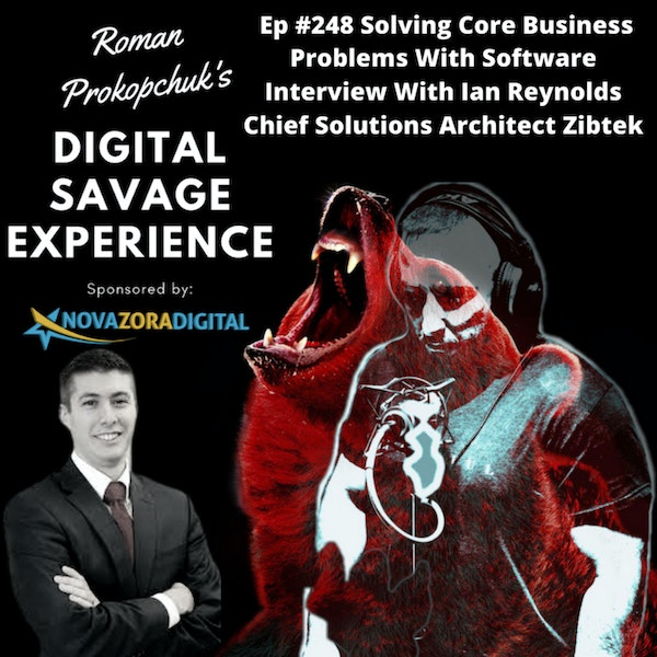 Ep #248 Solving Core Business Problems With Software Interview With Ian Reynolds Chief Solutions Architect Zibtek