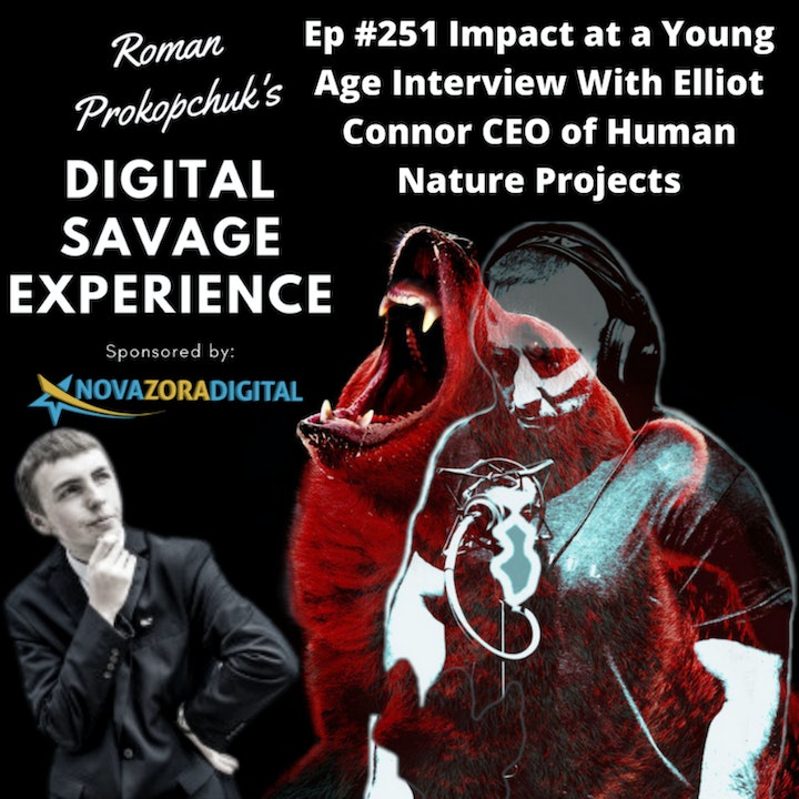 Ep #251 Impact at a Young Age Interview With Elliot Connor CEO of Human Nature Projects