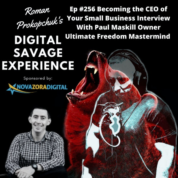 Ep #256 Becoming the CEO of Your Small Business Interview With Paul Maskill Owner Ultimate Freedom Mastermind