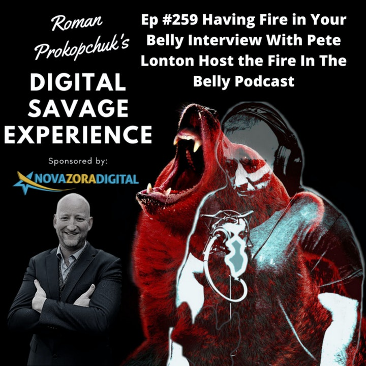 Ep #259 Having Fire in Your Belly Interview With Pete Lonton Host the Fire In The Belly Podcast