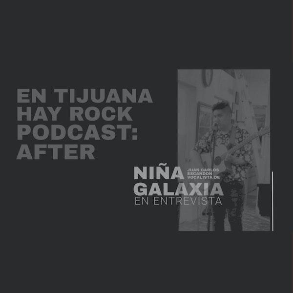 EN TIJUANA HAY ROCK PODCAST: AFTER - NIÑA GALAXIA