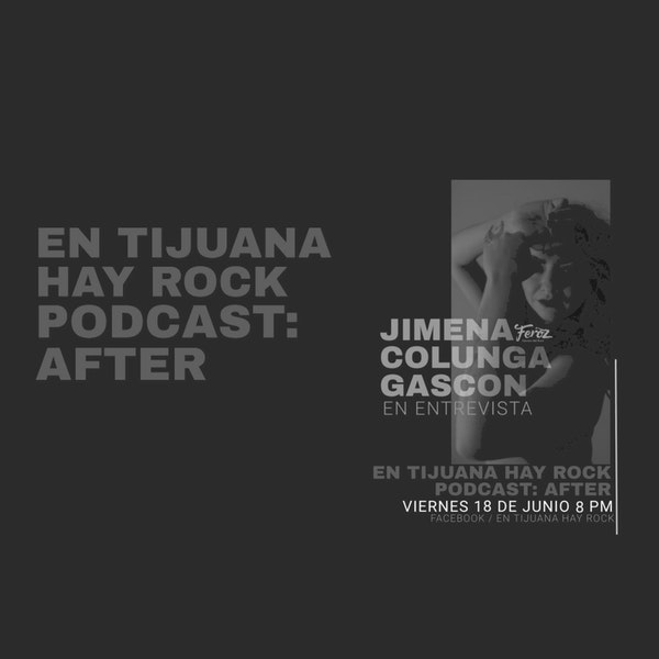 EN TIJUANA HAY ROCK PODCAST: AFTER - JIMENA FEROZ