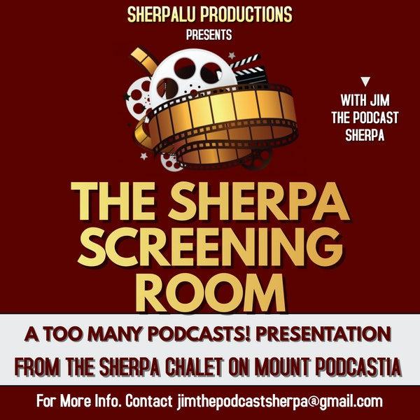 "Too Many Podcasts! Presents ""The Sherpa Screening Room"" : Meet Patrick Lescarbeau!"