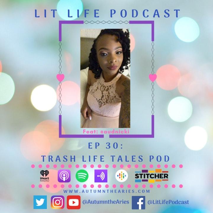 EP 30: Trash Life Tales Pod