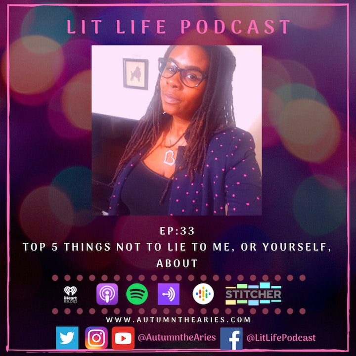 EP 33: Top 5 Things Not To Lie To Me, Or Yourself, About