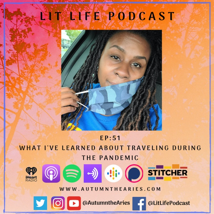 EP 51: What I've Learned About Traveling During the Pandemic