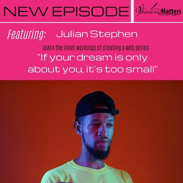 Learn the inner workings of creating a web series w/Julian Stephen