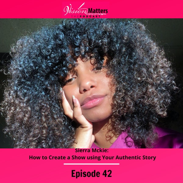 Sierra Mckie: How to Create a Show using Your Authentic Story