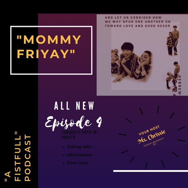 S1: Ep 4- Mommy Friyah (Dating w/affirmations from God!