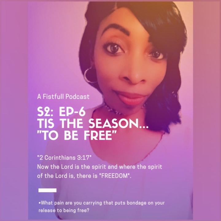 """S2: EP 6- Tis the Season...""""To Be Free"""""""