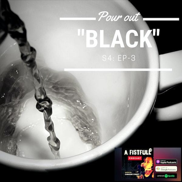 """S4: EP 3- Pour out """"BLACK"""" Image"""
