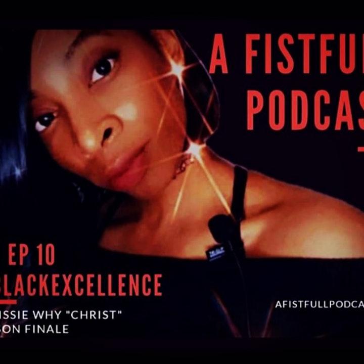 "S4: EP 10- #BLACKEXCELLENCE SEASON FINALE (CHRISSIE WHY ""CHRIST"")"