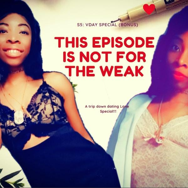 S5: EP 2 - LOVE is not for the weak (Bonus) Vday Special!!