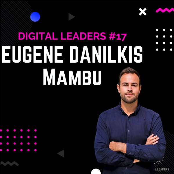 Building a unicorn by enabling banks through software and cloud -Eugene Danilkis, Co-Founder of Mambu
