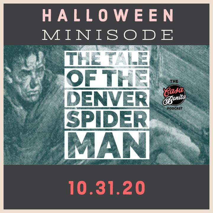Bonus Minisode: The Tale of the Denver Spider Man