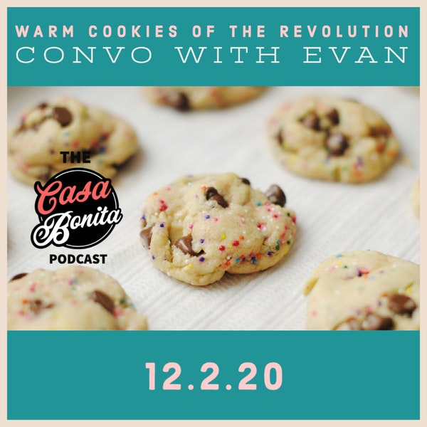 S1 E11: Warm Cookies of the Revolution Convo with Evan Image