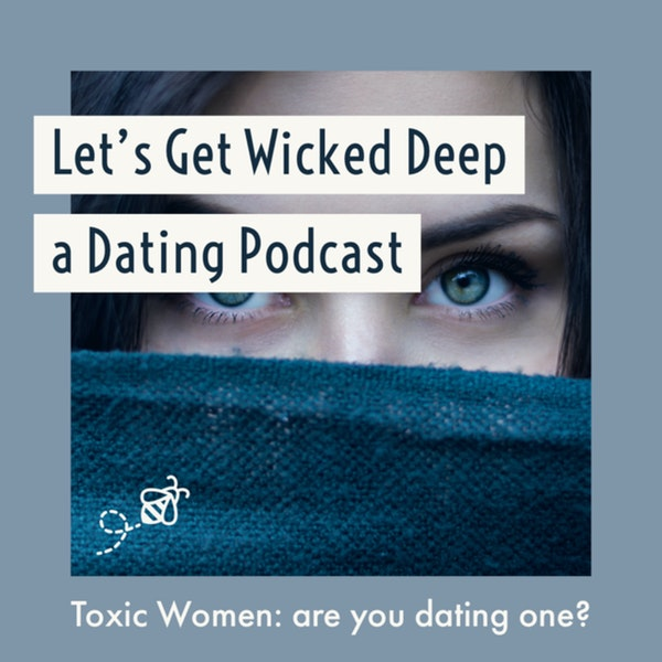 Toxic Women: Are you dating one?