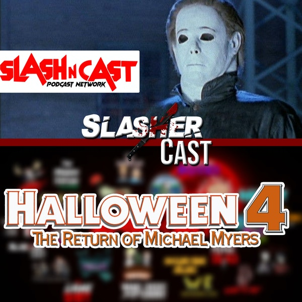 Slasher Cast#63 We Talk Halloween 4: The Return of Michael Myers