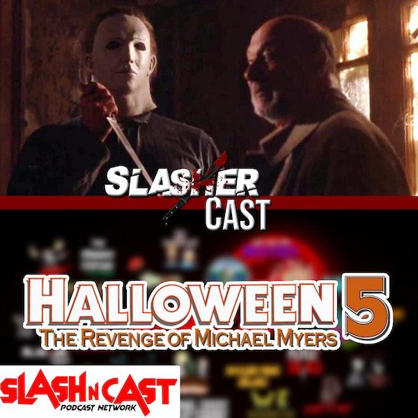 Slasher Cast#64 We Talk Halloween 5 The Revenge of Michael Myers