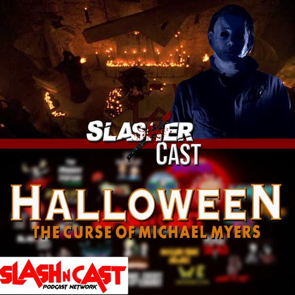 Slasher Cast#65 We Talk Halloween: The Curse of Michael Myers