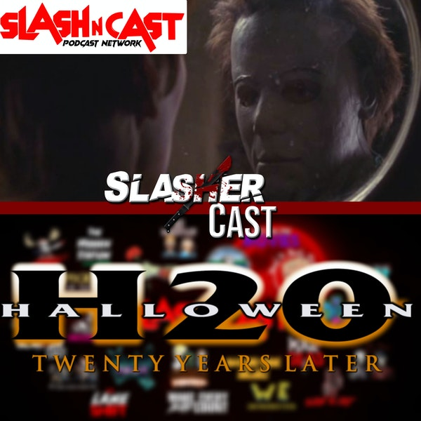 Slasher Cast#67 We Talk Halloween H20: 20 Years Later