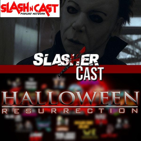 Slasher Cast#68 We Talk Halloween: Resurrection
