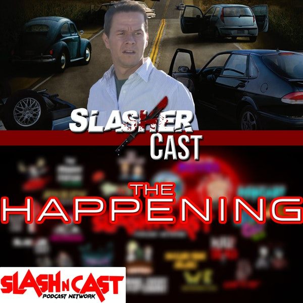 Slasher Cast#74 We Talk The Happening