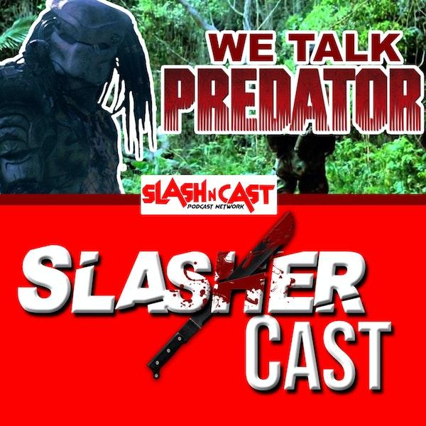 Slasher Cast#82 We Talk Predator