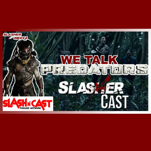 Slasher Cast#84 We Talk Predators