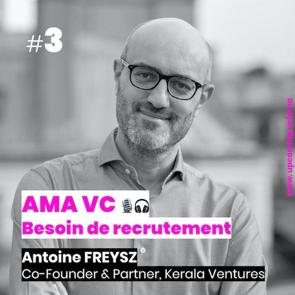 AMA VC #3 - Recruter aux postes-clé, avec Antoine Freysz, Co-Founder & Partner @Kerala. Image