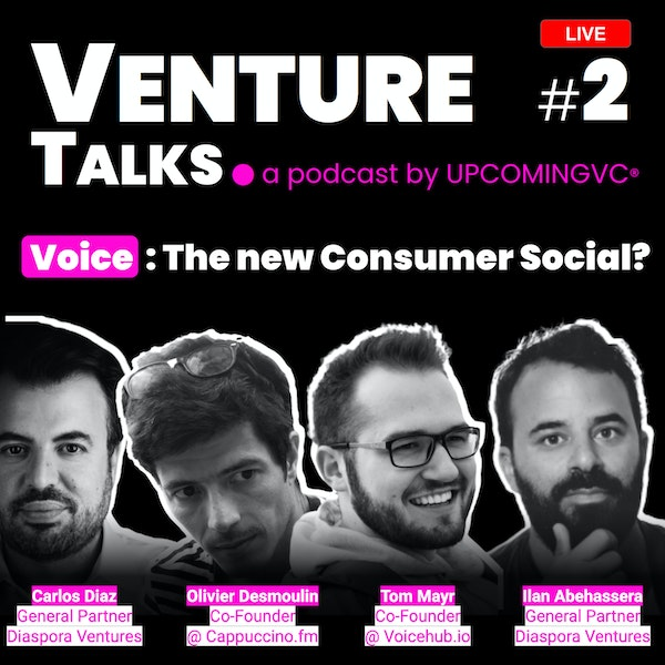 Venture Talks #2 : Voice, The New Consumer Social? A live podcast with VCs, Podcasters, Founders & Serial Entrepreneurs. Image