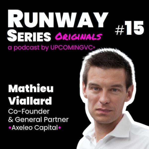 """15. Mathieu Viallard, VC, Co-Founder & GP @Axeleo Capital - """"Founder Friendly"""", biais cognitifs, recruter meilleur que soi.. Être un investisseur en Enterprise Software. Image"""