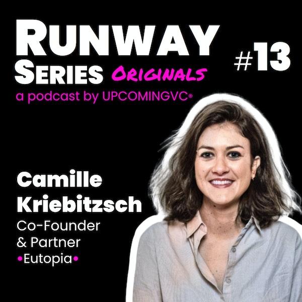 """13. Camille Kriebitzsch, VC, Co-Founder & Partner @Eutopia - La passion pour le produit pour être VC """"Consumer"""". Image"""
