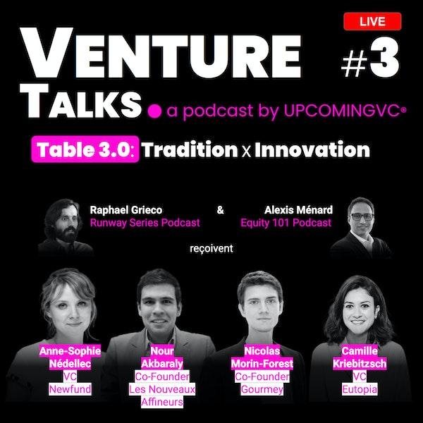 """Venture Talks #3 : la """"Table 3.0: Tradition x Innovation"""", un podcast en live avec 2 VCs & 2 Entrepreneurs. Image"""