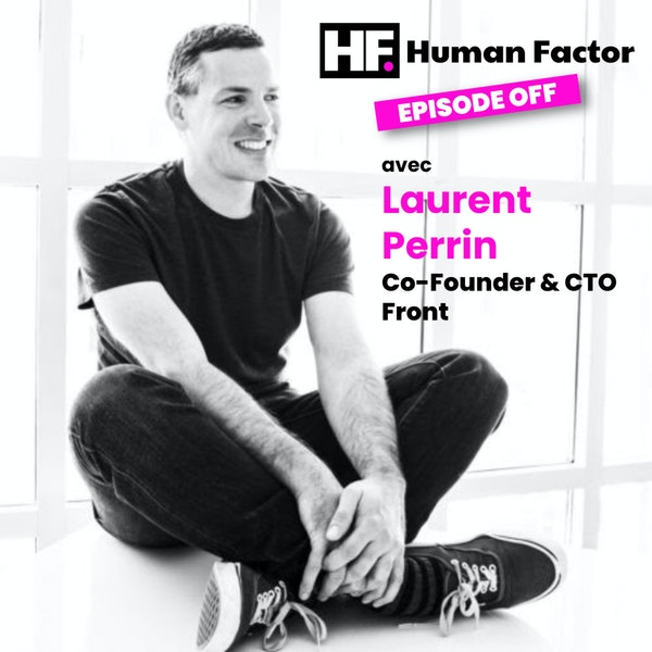 Human Factor, ép. OFF #1 - Laurent Perrin, Co-Founder & CTO @ Front (YC S14)