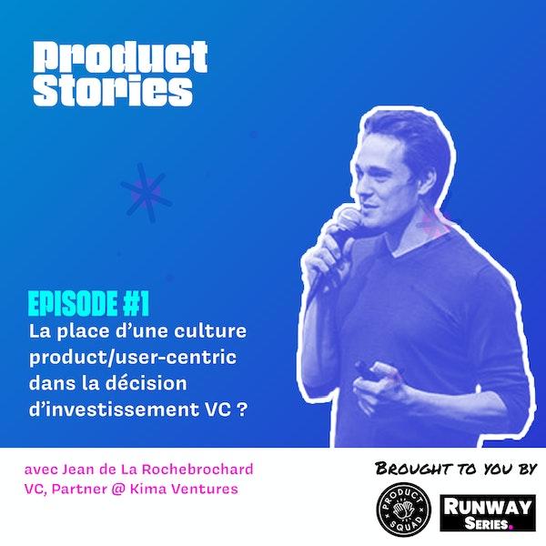 """[Product Stories] """"Le poids d'une culture user/product centric dans le choix d'investissement"""" avec Jean de La Rochebrochard, Managing Partner @ Kima Ventures"""