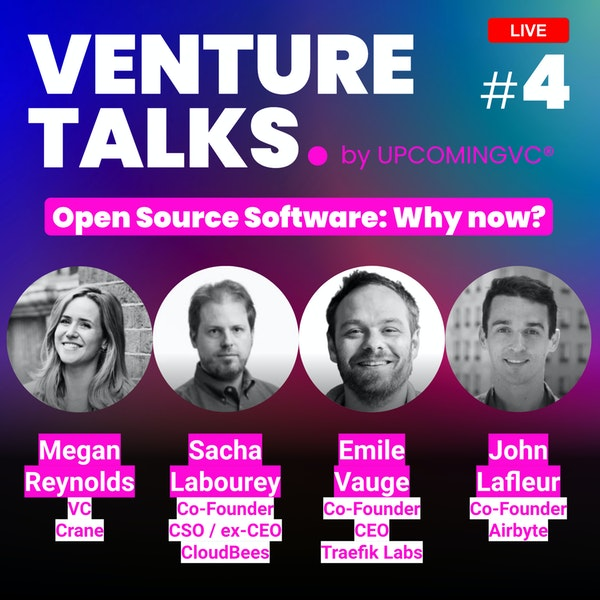 """Venture Talks #4 : """"Open Source Software: Why Now?"""" A live talk with Crane VC, and the Co-Founders of Airbyte, Traefik Labs and CloudBees."""