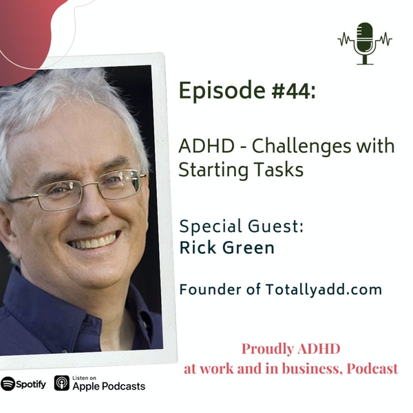 #44: ADHD - Challenges with starting tasks and completion | Guest Rick Green Image