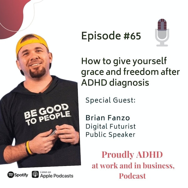 #65: How to give yourself grace and freedom after ADHD diagnosis | Guest Brian Fanzo