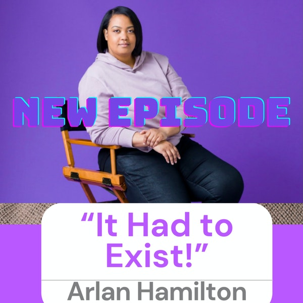 """""""It HAD to Exist!"""" with Arlan Hamilton Image"""