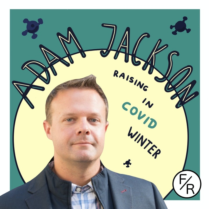 Raising during covid Winter, by Adam Jackson.