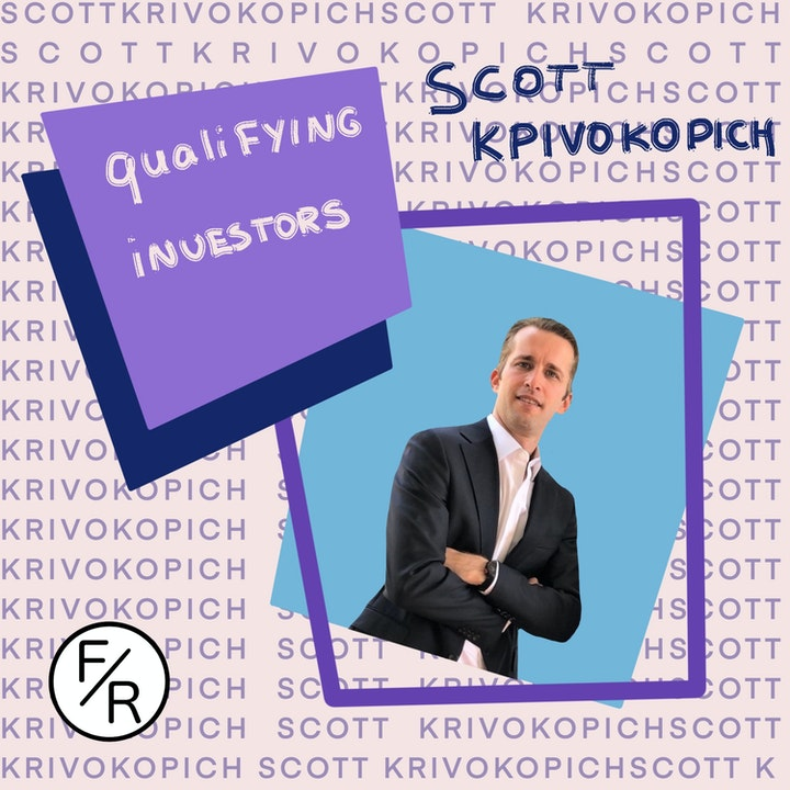 How Do You Evaluate an Investor Without Losing Them? With Scott Krivokopich