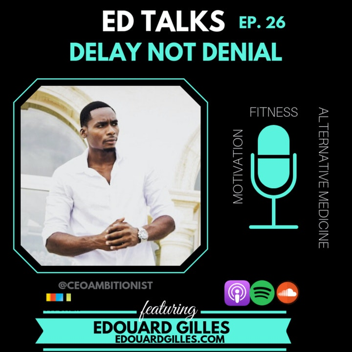 #26 Ed Talks Delay Not Denial