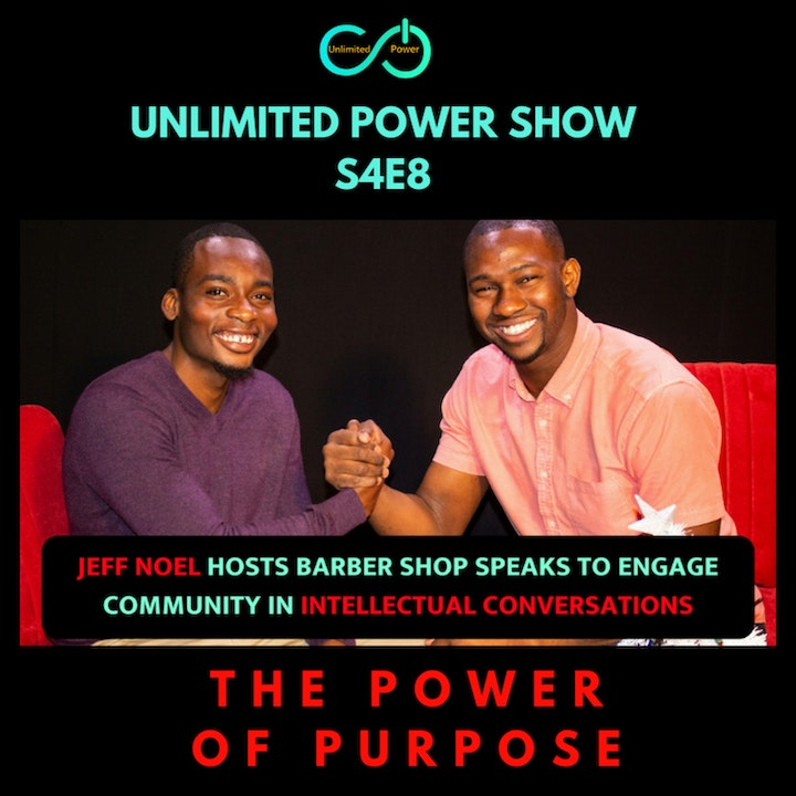 UP #48 The Power of Purpose | Jeff Noel | Unlimited Power Show S4E8 PART 1