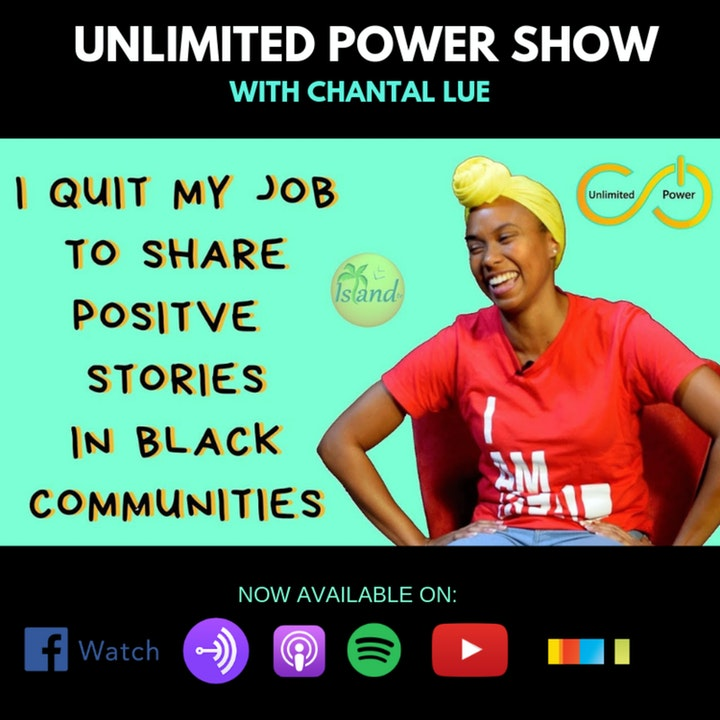 UP#52 I Quit My Job to Share Positive Stories in Black Communities | Chantal Lue on Unlimited Power Show
