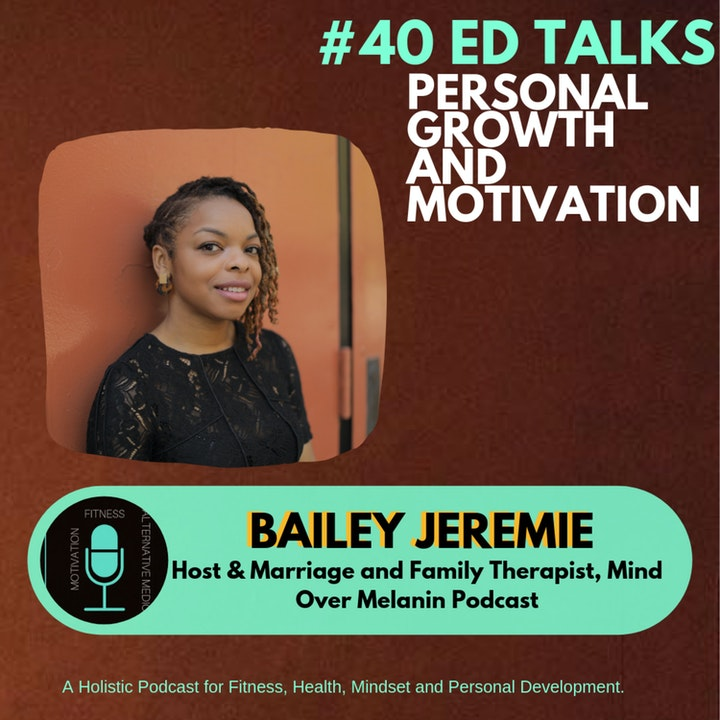 #40 - Ed Talks Mental Health Care through Mindfulness, Self-Care and Therapy with Bailey Jeremie