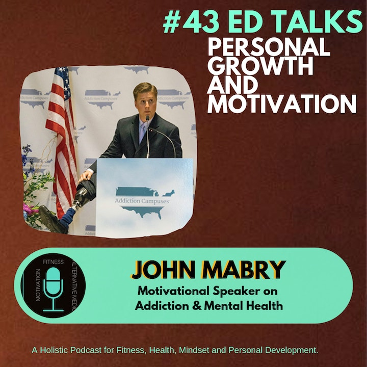 #43 Ed Talks How Tragedy leads to Addiction and using your vice as purpose with John Mabry