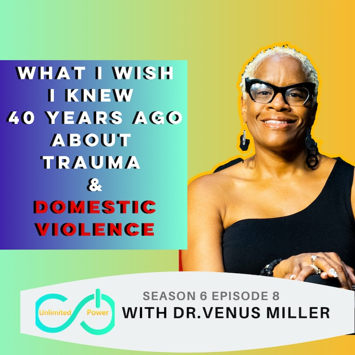 UP #68 What I wish I knew 40 years ago about Trauma and Domestic Violence | Dr. Venus Miller